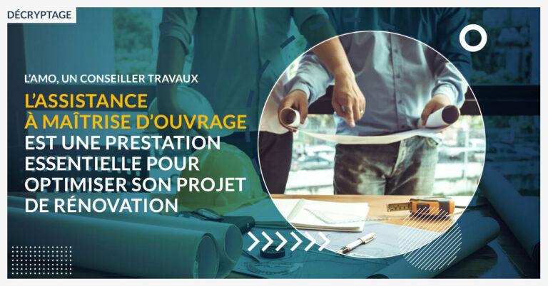 L'Assistance à Maîtrise d'Ouvrage, une prestation essentielle pour optimiser votre projet de rénovation